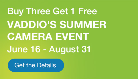 Vaddio's Summer Camera Event. Buy 3 get 1 free through August 31st.